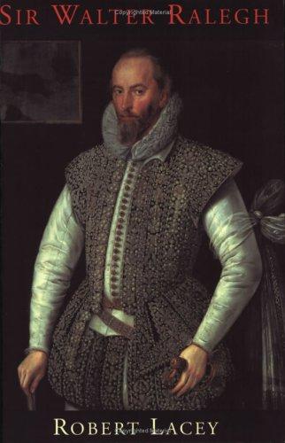Sir Walter Ralegh by Robert Lacey