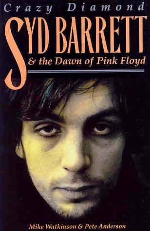 """Crazy Diamond: Syd Barrett and the Dawn of """"Pink Floyd"""""""