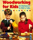 Woodworking For Kids: 40 Fabulous, Fun  Useful Things for Kids to Make