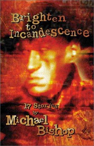 Brighten to Incandescence: 17 Stories