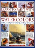 Learn to Paint with Watercolours: Learn how to paint trees, flowers, still lifes, buildings, people, water and skies through taught example, with over 800 colour photographs