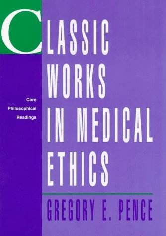 Classic Works in Medical Ethics: Core Philosophical Readingsclassic Works in Medical Ethics: Core Philosophical Readings