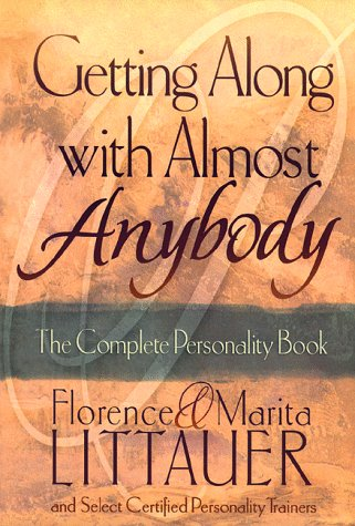 Getting Along with Almost Anybody: The Complete Personality Book by Florence Littauer