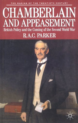 Chamberlain And Appeasement: British Policy And The Coming Of The Second World War