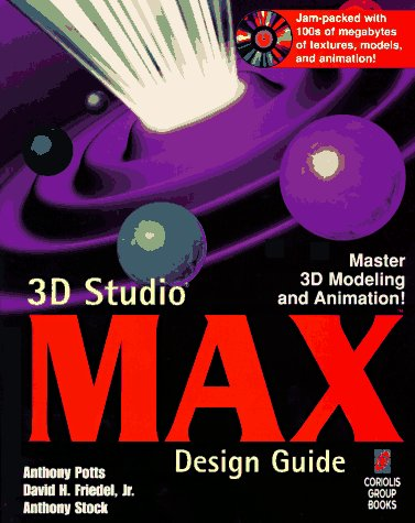 3D Studio MAX Design Guide: Everything You Need to Master 3D Modeling and Animation with 3D Studio MAX