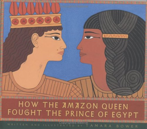 How the Amazon Queen Fought the Prince of Egypt by Tamara Bower