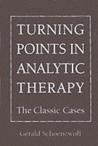 Turning Points In Analytic Therapy, Volume 1: The Classic Cases
