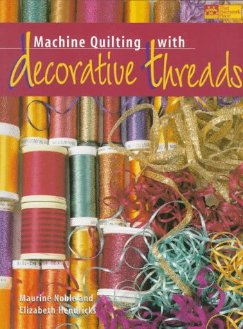 Machine Quilting With Decorative Threads by Maurine Noble