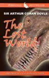 Lost World: Being an Account of the Recent Amazing Adventures of Professor E. Challenger, Lord John Roxton, Professor Summerlee
