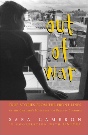 Out of War: True Stories from the Frontlines of the Children's Movement for Peace in Colombia