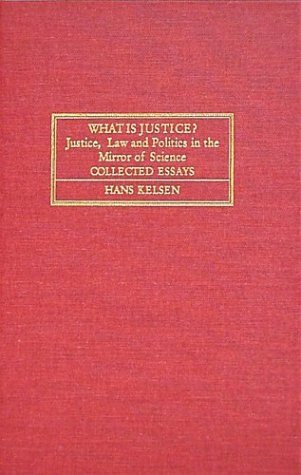 What Is Justice? Justice, Law, and Politics in the Mirror of Science: Collected Essays