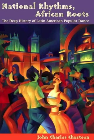 National Rhythms, African Roots: The Deep History of Latin American Popular Dance