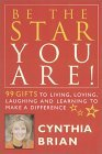 Be the Star You Are!: 99 Gifts to Living, Loving, Laughing and Learning to Make a Difference (Heart & Star Books)