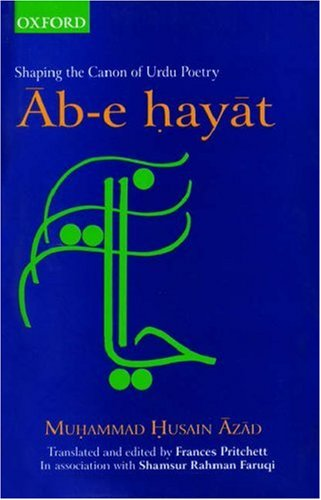 Ab-e Hayat: Shaping the Canon of Urdu Poetry