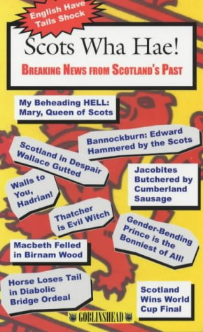 Scots Wha Hae! Breaking News Fro Scotland's Past: Breaking News from Scotland's Past