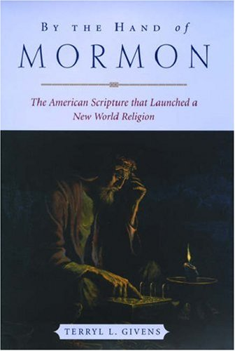 By The Hand Of Mormon by Terryl L. Givens