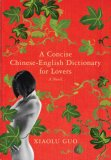 A Concise Chinese-English Dictionary for Lovers by Xiaolu Guo