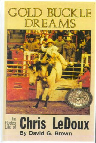 Gold Buckle Dreams: The Rodeo Life of Chris LeDoux.