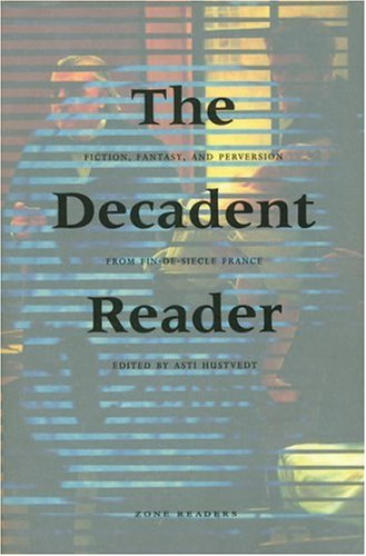 The Decadent Reader: Fiction, Fantasy, and Perversion from Fin-De-Si�cle France