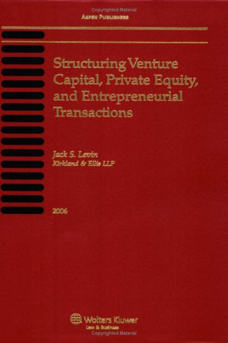 Structuring Venture Capital, Private Equity And Entrepreneurial Transactions, 2006
