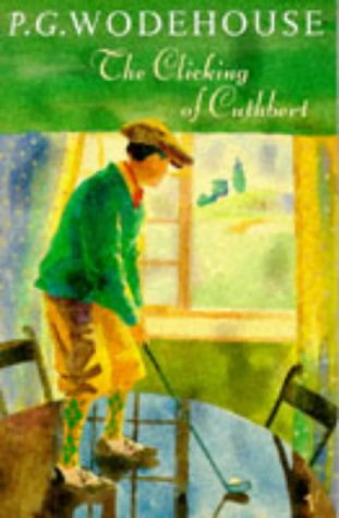 The Clicking of Cuthbert by P.G. Wodehouse