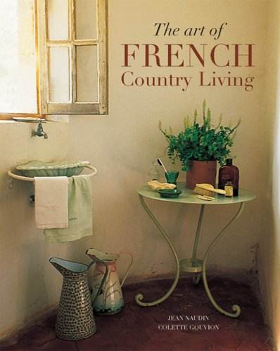 Art of French Country Living by Jean Naudin