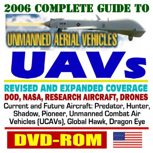 2006 Complete Guide Unmanned Aerial Vehicles (Ua Vs), Drones, And Unmanned Aircraft Systems (Uas) Dod, Nasa, New Roadmap, Predator, Hunter, Airships, J Ucas, X 45, Weapons, Reliability (Dvd Rom)