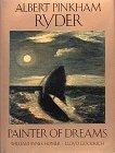 Albert Pinkham Ryder, Painter of Dreams by William Innes Homer