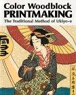 Color Woodblock Printmaking: The Traditional Method Of Ukiyo E