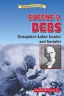 Eugene V. Debs: Outspoken Labor Leader and Socialist