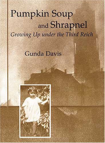 Pumpkin Soup And Shrapnel: Growing Up Under The Third Reich
