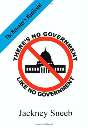 There's No Government Like No Government by Jackney Sneeb