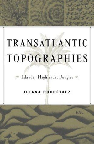 Transatlantic Topographies: Islands, Highlands, Jungles