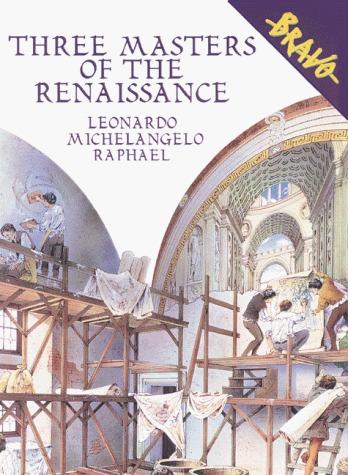 Three Masters Of The Renaissance: Leonardo, Michelangelo, Raphael