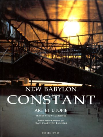 Constant: New Babylon : art et utopie : textes situationnistes