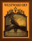 Westward Ho! or, the Voyages and Adventures of Sir Amyas Leigh, Knight, of Burrough