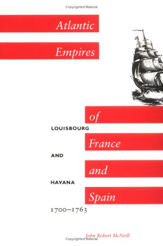 Atlantic Empires Of France And Spain: Louisbourg And Havana, 1700 1763