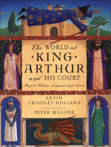 The World of King Arthur and His Court: People, Places, Legend, and Lore
