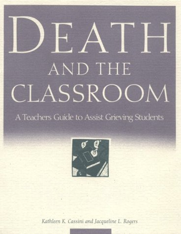 Death and the Classroom: A Teacher's Guide to Assist Grieving Students