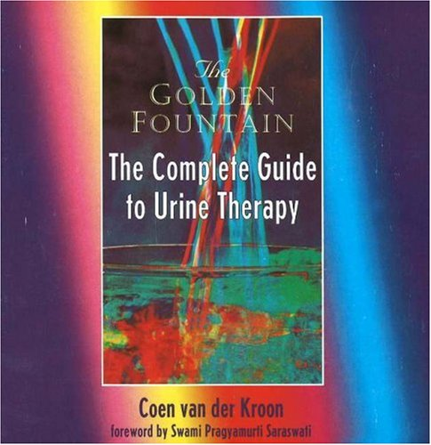 The Golden Fountain: The Complete Guide to Urine Therapy