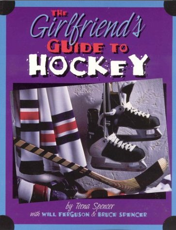 The Girlfriend's Guide to Hockey by Teena Spencer