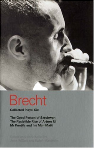 Brecht Collected Plays: 6: Good Person of Szechwan; The Resistible Rise of Arturo Ui; Mr Puntila and his Man Matti