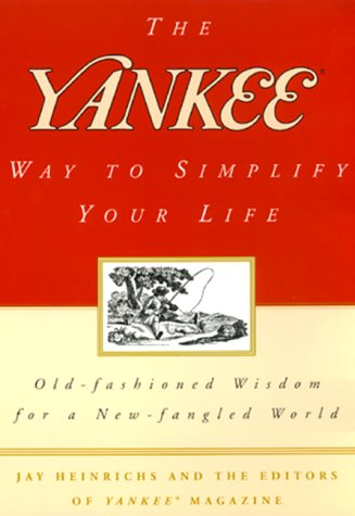 The Yankee Way to Simplify Your Life by Jay Heinrichs