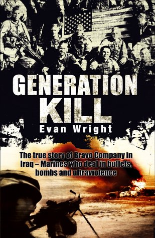 Generation Kill: The True Story of Bravo Company in Iraq - Marines Who Deal in Bullets, Bombs and Ultraviolence
