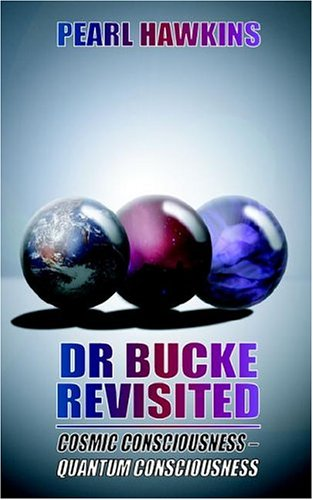 Dr Bucke Revisited, Cosmic Consciousness   Quantum Consciousness