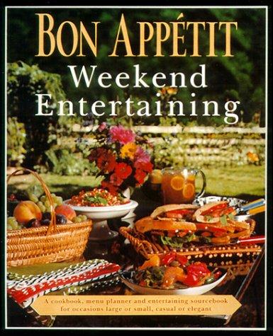 Bon Appetit Weekend Entertaining by Bon Appétit Magazine