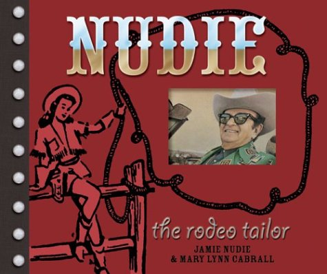 Nudie the Rodeo Tailor: The Life and Times of the Original Rhinestone Cowboy