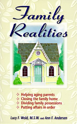 Family Realities: Helping Aging Parents, Closing the Family Home, Dividing Family Possessions, Putting Affairs in Order