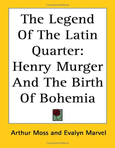 The Legend of the Latin Quarter: Henry Murger and the Birth of Bohemia