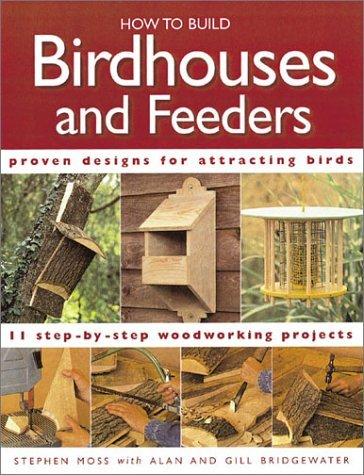 How to Build Birdhouses and Feeders: Featuring 11 Step-By-Step Woodworking Projects